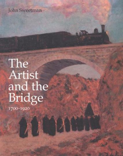Künstler und Brücke. The Artist and the Bridge 1700-1920.