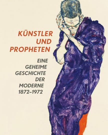Künstler und Propheten. Eine geheime Geschichte der Moderne 1872-1972.