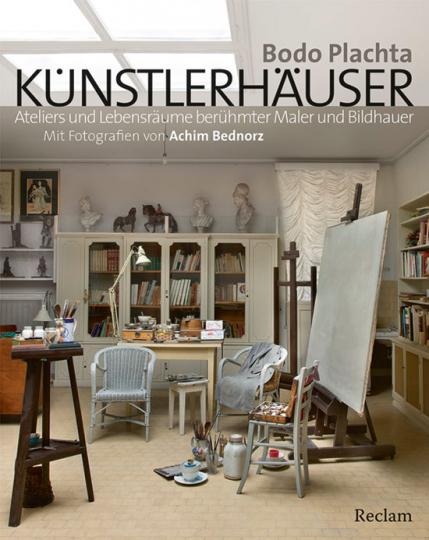 Künstlerhäuser. Ateliers und Lebensräume berühmter Maler und Bildhauer.