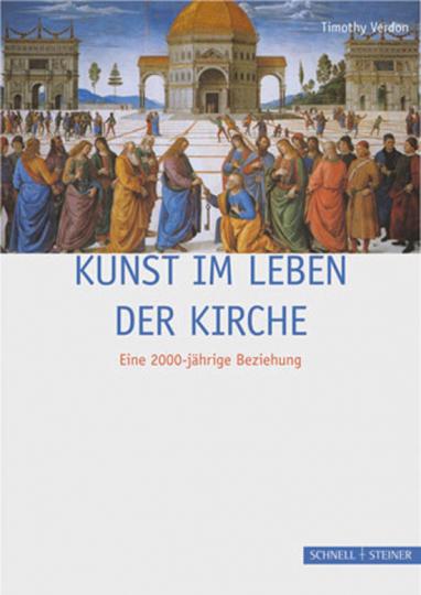 Kunst im Leben der Kirche. Facetten einer 2000-jährigen Beziehung.