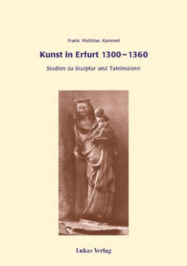 Kunst in Erfurt 1300-1360: Studien zur Skulptur und Tafelmalerei.