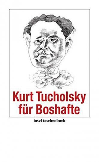 Kurt Tucholsky für Boshafte (Tb.)
