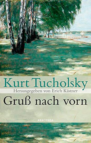 Kurt Tucholsky. Gruß nach vorn.