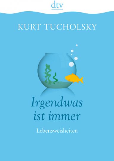 Kurt Tucholsky. Irgendwas ist immer. Lebensweisheiten.