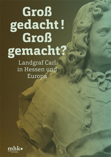 Landgraf Carl in Hessen und Europa. Groß gedacht! Groß gemacht?