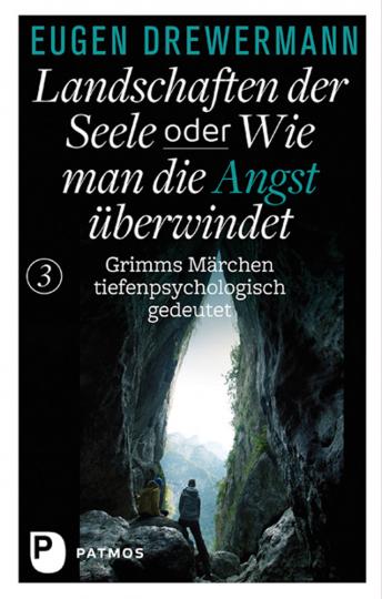 Landschaften der Seele oder Wie man die Angst überwindet. Grimms Märchen tiefenpsychologisch gedeutet. Band 3.
