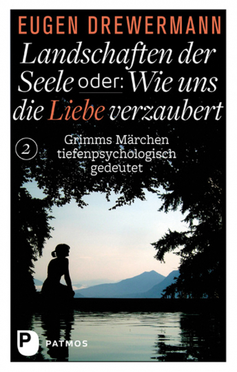 Landschaften der Seele oder Wie uns die Liebe verzaubert. Grimms Märchen tiefenpsychologisch gedeutet. Band 2.