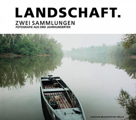 Landschaft. Zwei Sammlungen. Fotografie aus drei Jahrhunderten .
