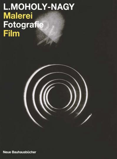 László Moholy-Nagy. Malerei, Fotografie, Film.