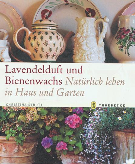 Lavendelduft und Bienenwachs. Natürlich leben in Haus und Garten.