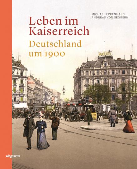 Leben im Kaiserreich. Deutschland um 1900.