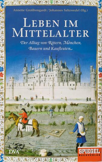 Leben im Mittelalter. Der Alltag von Rittern, Mönchen, Bauern und Kaufleuten.