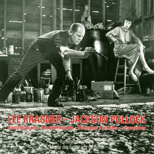 Lee Krasner - Jackson Pollock. Künstlerpaare - Künstlerfreunde / Dialogues d'artistes.