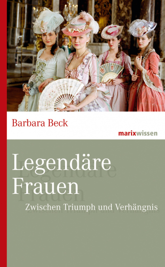 Legendäre Frauen. Zwischen Triumph und Verhängnis.