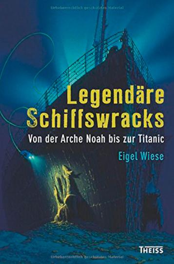 Legendäre Schiffswracks. Von der Arche Noah bis zur Titanic.