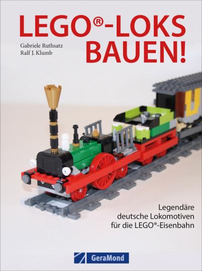 Lego-Loks bauen! Legendäre deutsche Lokomotiven für die Lego-Eisenbahn.