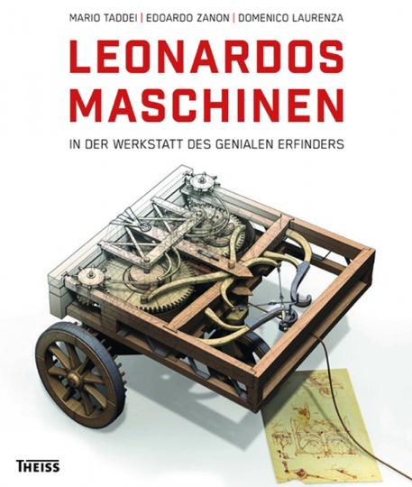 Leonardos Maschinen. In der Werkstatt des genialen Erfinders.
