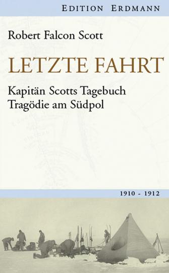 Letzte Fahrt. Kapitän Scotts Tagebuch - Tragödie am Südpol 1910-1912.