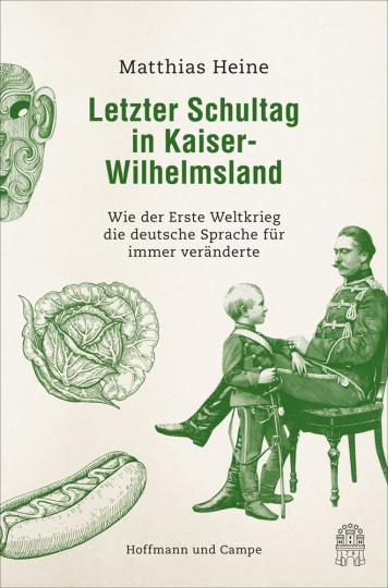 Letzter Schultag in Kaiser-Wilhelmsland. Wie der Erste Weltkrieg die Deutsche Sprache für immer veränderte.
