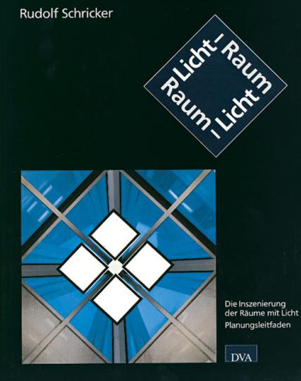 Licht-Raum Raum-Licht. Die Inszenierung der Räume mit Licht. Planungsleitfaden