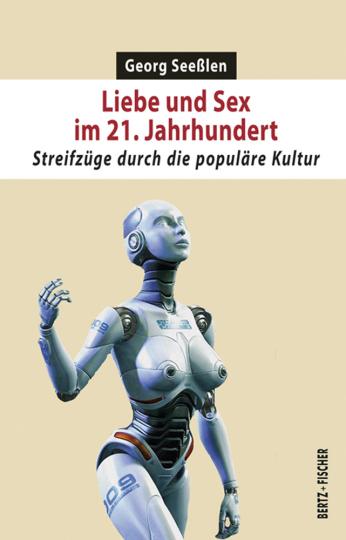 Liebe und Sex im 21. Jahrhundert. Streifzüge durch die populäre Kultur.