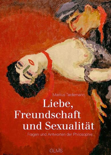 Liebe, Freundschaft und Sexualität. Fragen und Antworten der Philosophie.