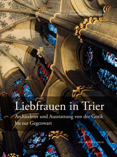 Liebfrauen in Trier. Architektur und Ausstattung von der Gotik bis zur Gegenwart.
