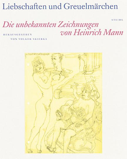 Liebschaften und Greuelmärchen. Die unbekannten Zeichnungen von Heinrich Mann.