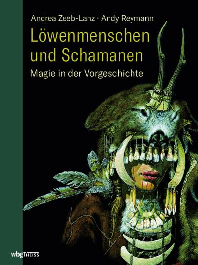Löwenmenschen und Schamanen. Magie in der Vorgeschichte.