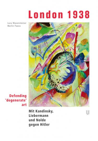 London 1938. Defending »degenerate« art. Mit Kandinsky, Liebermann und Nolde gegen Hitler.
