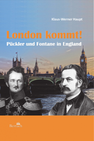 London kommt! Pückler und Fontane in England.