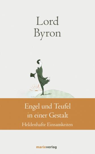 Lord Byron. Engel und Teufel in einer Gestalt. Heldenhafte Einsamkeiten.