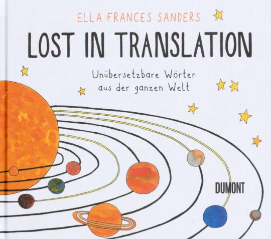 Lost in Translation. Unübersetzbare Wörter aus der ganzen Welt.