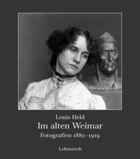 Louis Held. Im alten Weimar. Fotografien 1882-1919.