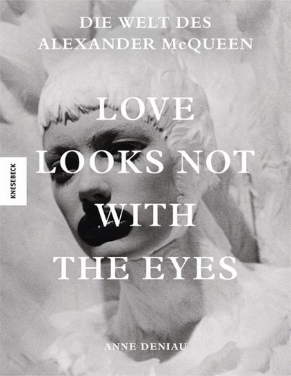 Love Looks Not With the Eyes. Die Welt des Alexander McQueen.