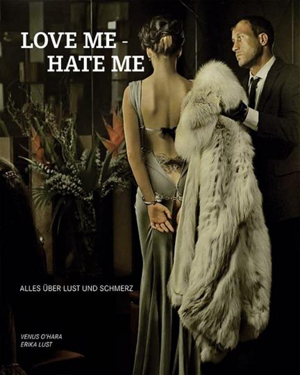 Love me - Hate me. Alles über Lust und Schmerz.