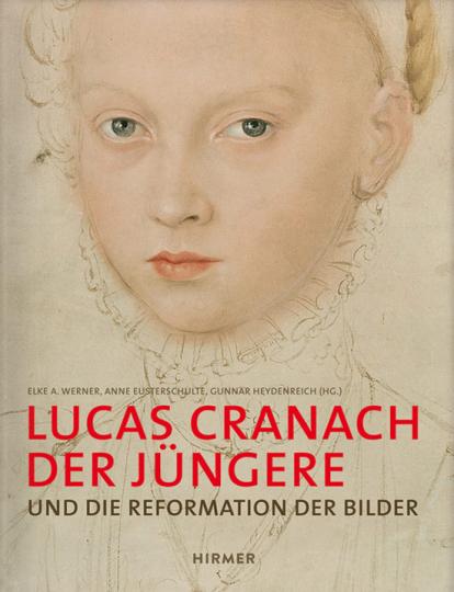 Lucas Cranach d. J. und die Reformation der Bilder.
