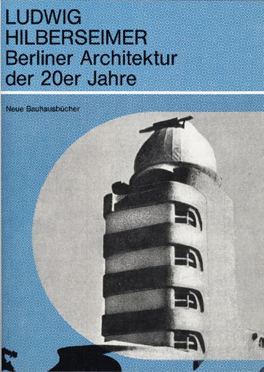 Ludwig Hilberseimer. Berliner Architektur der 20er Jahre.
