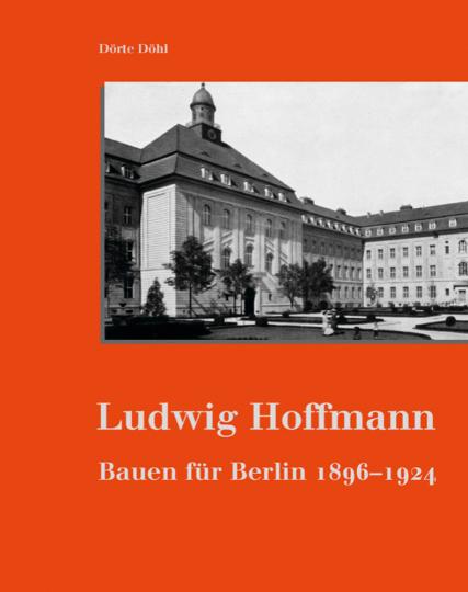 Ludwig Hoffmann. Bauen für Berlin 1896-1924.