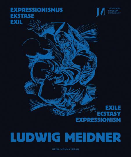 Ludwig Meidner. Expressionismus, Ekstase, Exil - Expressionism, Ecstasy, Exile.