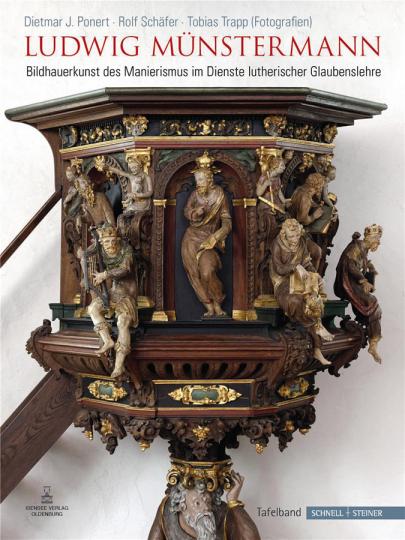 Ludwig Münstermann. Bildhauerkunst des Manierismus im Dienste lutherischer Glaubenslehre in Kirchen der Grafschaft Oldenburg.