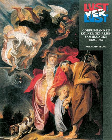Lust und Verlust II. Corpus-Band zu Kölner Gemäldesammlungen 1800-1860.