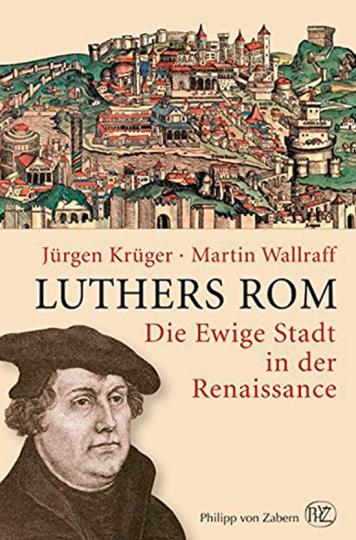 Luthers Rom. Die Ewige Stadt in der Renaissance.