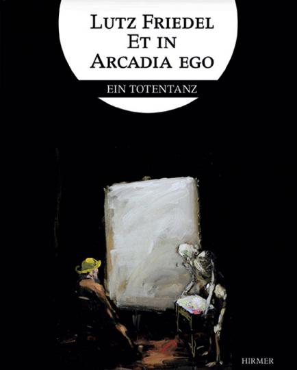 Lutz Friedel. Et in Arcadia Ego. Ein Totentanz.