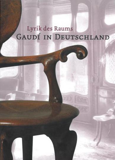 Lyrik des Raums - Gaudí in Deutschland.