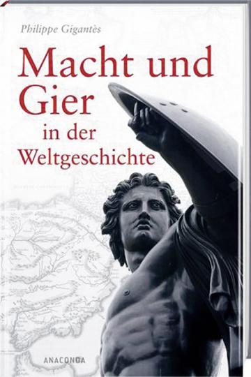 Macht und Gier in der Weltgeschichte.
