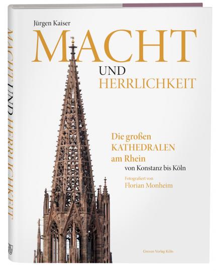 Macht und Herrlichkeit. Die großen Kathedralen am Rhein von Konstanz bis Köln.