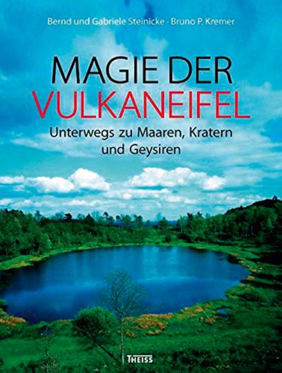 Magie der Vulkaneifel. Unterwegs zu Maaren, Kratern und Geysiren.
