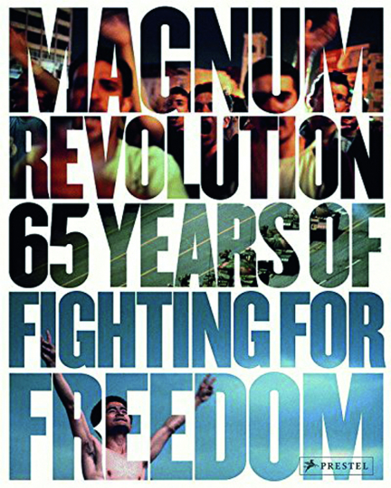 Magnum Revolution. 65 Years of Fighting for Freedom.