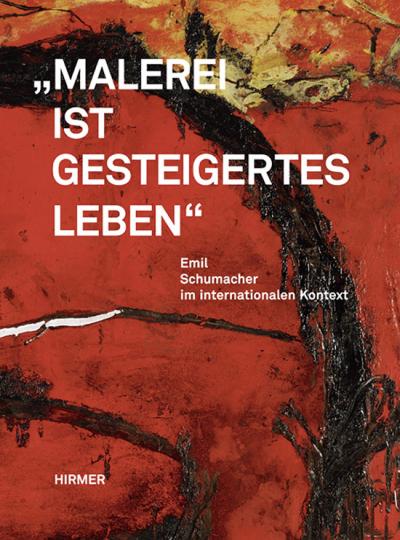»Malerei ist gesteigertes Leben«. Emil Schumacher im internationalen Kontext.